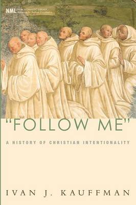 Follow Me: A History of Christian Intentionality - New Monastic Library: Resources for Radical Discipleship 04 (Paperback)