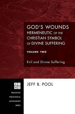 God's Wounds: Hermeneutic of the Christian Symbol of Divine Suffering, Volume II: Evil and Divine Suffering - Princeton Theological Monograph 119 (Paperback)