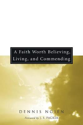 A Faith Worth Believing, Living, and Commending (Paperback)