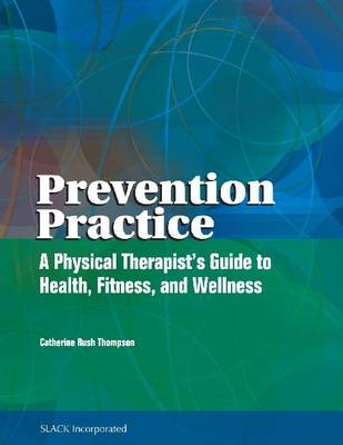 Prevention Practice: A Physical Therapist's Guide for Health, Fitness, and Wellness (Hardback)