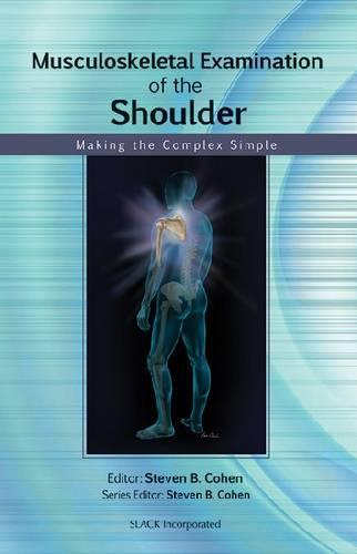Musculoskeletal Examination of the Shoulder: Making the Complex Simple (Paperback)