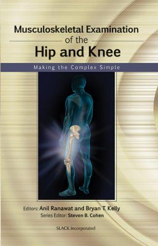 Musculoskeletal Examination of the Hip and Knee: Making the Complex Simple (Paperback)