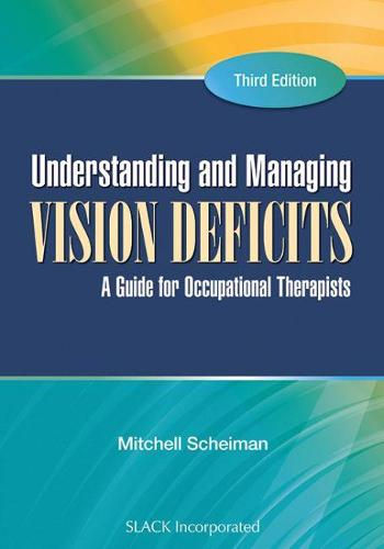 Understanding and Managing Vision Deficits: A Guide for Occupational Therapists (Hardback)