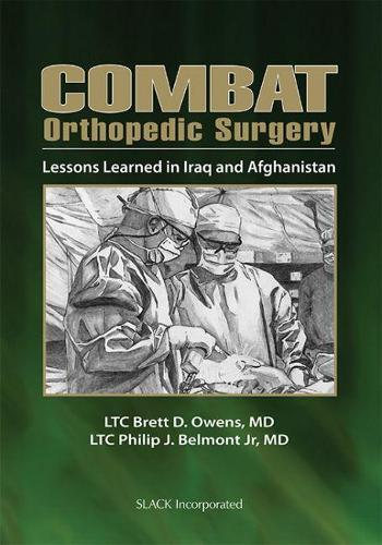 Combat Orthopedic Surgery: Lessons Learned in Iraq and Afghanistan (Hardback)