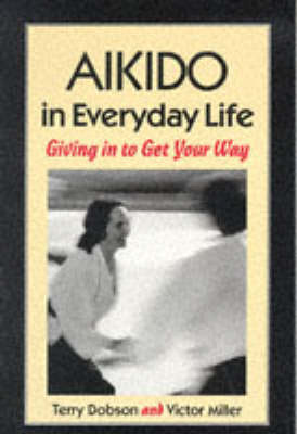 Aikido in Everyday Life: Giving in to Get Your Way (Paperback)