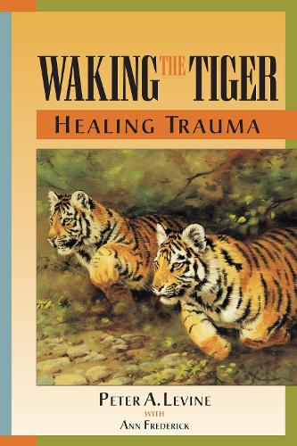 Waking the Tiger: Healing Trauma: The Innate Capacity to Transform Overwhelming Experiences (Paperback)