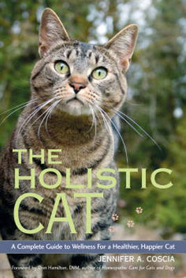 The Holistic Cat: A Complete Guide to Wellness for a Healthier, Happier Cat (Paperback)