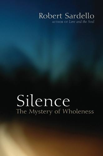 Silence: The Mystery of Wholeness (Paperback)