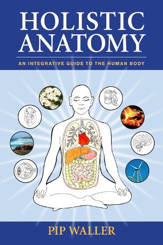 Holistic Anatomy: An Integrative Guide to the Human Body (Paperback)