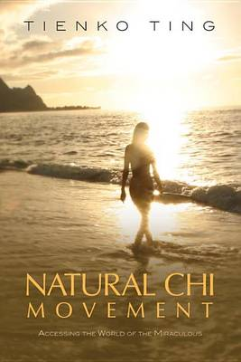 Natural Chi Movement: Accessing the World of the Miraculous (Paperback)