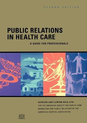 Public Relations in Health Care: A Guide for Professionals (Paperback)