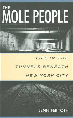 The Mole People: Life in the Tunnels Beneath New York City (Paperback)