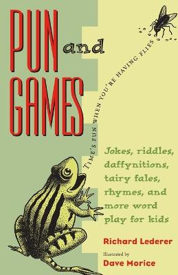 Pun and Games: Jokes, Riddles, Daffynitions, Tairy Fales, Rhymes, and More Word Play for Kids (Paperback)