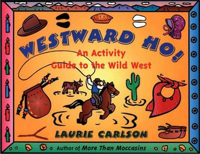 Westward Ho!: An Activity Guide to the Wild West (Paperback)