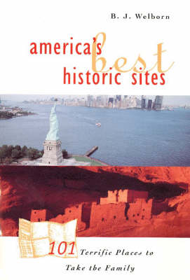 America's Best Historic Sites: 101 Terrific Places to Take the Family (Hardback)