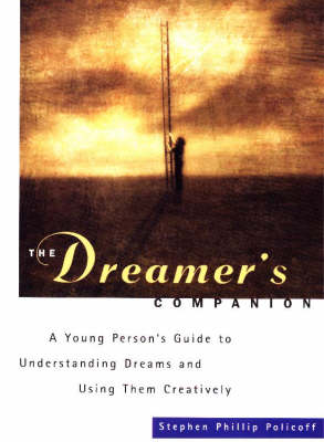 Dreamer's Companion: A Young Person's Guide to Understanding Dreams and Using Them Creatively (Paperback)