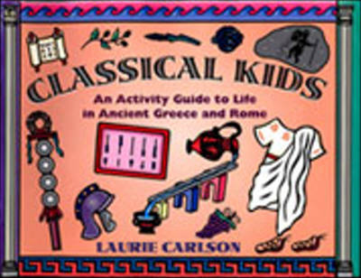 Classical Kids: An Activity Guide to Life in Ancient Greece and Rome (Paperback)