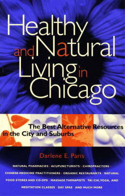 Healthy and Natural Living in Chicago: The Best Alternative Resources in the City and Suburbs (Paperback)