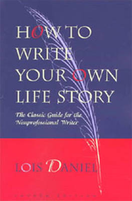 How to Write Your Own Life Story: The Classic Guide for the Nonprofessional Writer (Paperback)