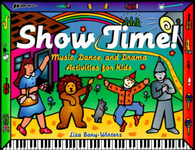 Show Time!: Music, Dance, and Drama Activities for Kids (Paperback)