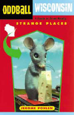 Oddball Wisconsin: A Guide to Some Really Strange Places (Paperback)