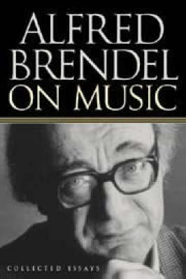 Alfred Brendel on Music: Collected Essays (Paperback)