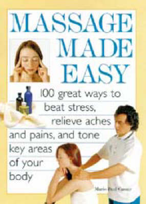 Massage Made Easy: 100 Great Ways to Beat Stress, Relieve Aches & Pains, & Tone Key Areas of Your Body (Paperback)