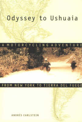 Odyssey to Ushuaia: A Motorcycling Adventure from New York to Tierra del Fuego (Paperback)