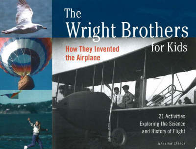 The Wright Brothers for Kids: How They Invented the Airplane, 21 Activities Exploring the Science and History of Flight (Paperback)