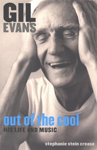 Gil Evans: Out of the Cool: His Life and Music (Paperback)
