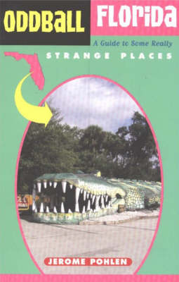 Oddball Florida: A Guide to Some Really Strange Places (Paperback)