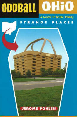 Oddball Ohio: A Guide to Some Really Strange Places (Paperback)