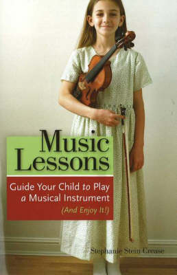 Music Lessons: Guide Your Child to Play a Musical Instrument (and Enjoy It!) (Paperback)