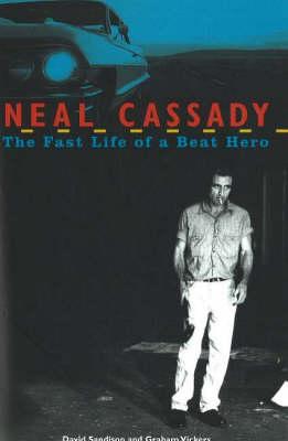 Neal Cassady: The Fast Life of a Beat Hero (Hardback)