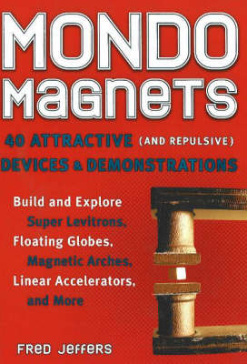 Mondo Magnets: 40 Attractive (and Repulsive) Devices and Demonstrations (Paperback)