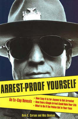 Arrest-Proof Yourself: An Ex-Cop Reveals How Easy it is for Anyone to Get Arrested, How Even a Single Arrest Could Ruin Your Life, and What to Do If the Police Get in Your Face (Paperback)