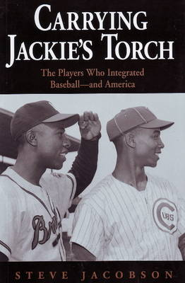 Carrying Jackie's Torch: The Players Who Integrated Baseball--And America (Hardback)