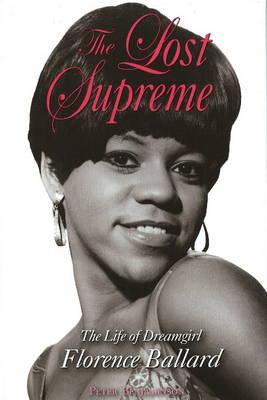 The Lost Supreme: The Life of Dreamgirl Florence Ballard (Hardback)
