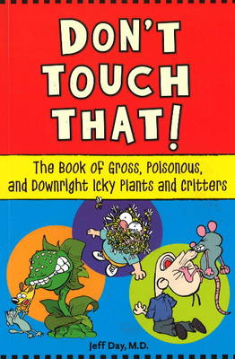 Don't Touch That!: The Book of Gross, Poisonous, and Downright Icky Plants and Critters (Paperback)