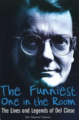 Funniest One in the Room: The Lives and Legends of Del Close (Hardback)