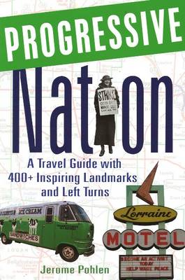 Progressive Nation: A Travel Guide with 400+ Left Turns and Inspiring Landmarks (Paperback)