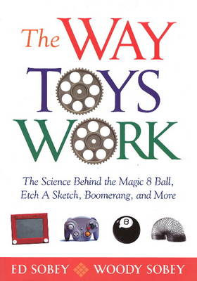 The Way Toys Work: The Science Behind the Magic 8 Ball, Etch A Sketch, Boomerang, and More (Paperback)
