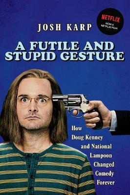 A Futile and Stupid Gesture: How Doug Kenney and National Lampoon Changed Comedy Forever (Paperback)
