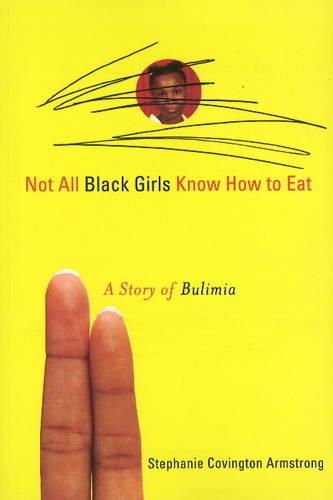 Not All Black Girls Know How to Eat: A Story of Bulimia (Paperback)