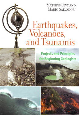 Earthquakes, Volcanoes, and Tsunamis: Projects and Principles for Beginning Geologists (Paperback)