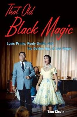 That Old Black Magic: Louis Prima, Keely Smith, and the Golden Age of Las Vegas (Hardback)