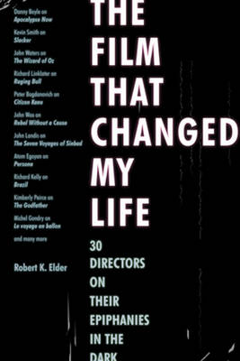 The Film That Changed My Life: 30 Directors on Their Epiphanies in the Dark (Paperback)