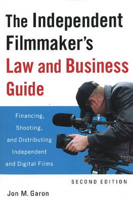 The Independent Filmmaker's Law and Business Guide: Financing, Shooting, and Distributing Independent and Digital Films (Paperback)