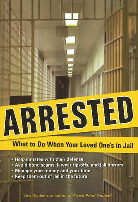 Arrested: What to Do When Your Loved One's in Jail (Paperback)