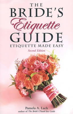 The Bride's Etiquette Guide: Etiquette Made Easy (Paperback)